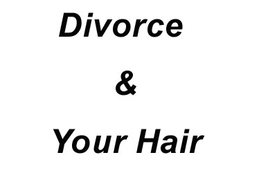 Divorce And Your Hair